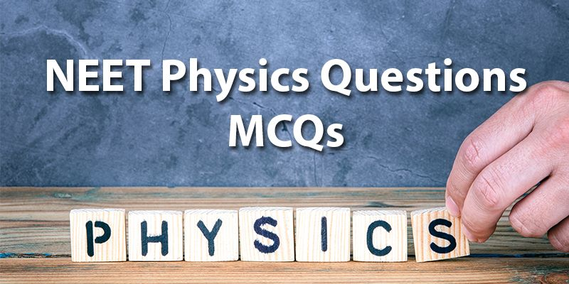 NEET Physics Questions MCQs